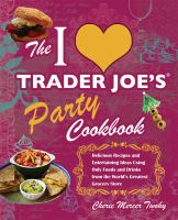 The I [heart] Trader Joe's Party Cookbook