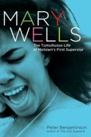 Mary Wells : the tumultuous life of Motown's first superstar