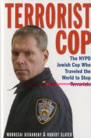 Terrorist cop : the NYPD Jewish cop who traveled the world to stop terrorists