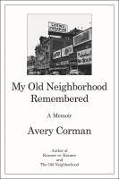 My old neighborhood remembered : a memoir