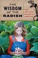 The Wisdom of the Radish and Other Lessons Learned on A Small Farm