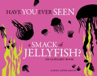 Have You Ever Seen A Smack of Jellyfish?