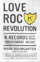 Love rock revolution : K Records and the rise of independent music