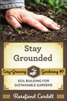 Stay grounded : soil building for sustainable gardens