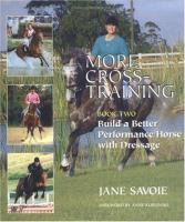 More Cross-training : Build A Better Performance Horse With Dressage
