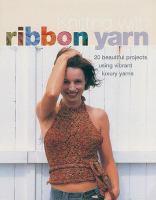 Knitting With Ribbon Yarn :b[28 Beautiful Projects Using Vibrant Luxury Yarns] /cTracy Chapman