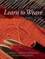 Learn to weave with Anne Field : a project-based approach to weaving basics.