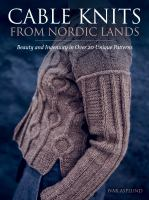 Cable knits from Nordic lands : beauty and ingenuity in over 20 unique patterns