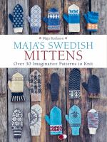 Maja's swedish mittens : over 35 imaginative patterns to knit