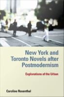 New York and Toronto Novels After Postmodernism: Explorations of the Urban (European Studies in North American Literature and Culture)