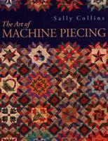 The Art of Machine Piecing
