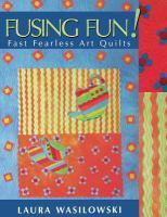 Fusing Fun! : Fast Fearless Art Quilts