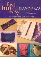 Fast, Fun & Easy Fabric Bags