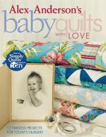Alex Anderson's Baby Quilts With Love
