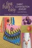 Fast, Fun & Easy Fabric Cover-button Jewelry