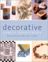 Decorative Crafts Sourcebook : Recipes and Projects for Paper, Fabric, and More
