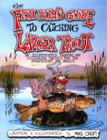 The Fish Bum's Guide to Catching Larger Trout