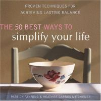 The 50 best ways to simplify your life : proven techniques for achieving lasting balnace