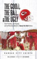 The Good, the Bad, and the Ugly Kansas City Chiefs