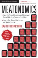 Meatonomics : how the rigged economics of meat and dairy make you consume too much-- and how to eat better, live longer, and spend smarter