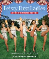 Feisty First Ladies & Other Unforgettable Women of the White House