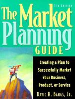 Market Planning Guide: Creating A Plan to Successfully Market Your Business, Product, or Service