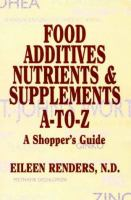 Food Additives, Nutrients, Supplements A-to-Z