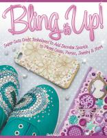 Bling it up! : super cute craft techniques to add decoden sparkle to phone cases, purses, jewelry & more