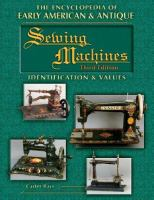 The Encyclopedia of Early American and Antique Sewing Machines