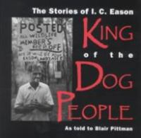 The Stories of I.C. Eason, King of the Dog People