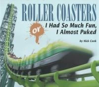 Roller Coasters, Or, I Had So Much Fun, I Almost Puked