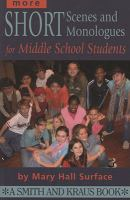 More Short Scenes and Monologues for Middle School Students