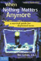 When nothing matters anymore : a survival guide for depressed teens