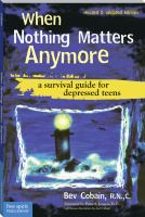 When Nothing Matters Anymore Electronic Resource : a Survival Guide for Depressed Teens