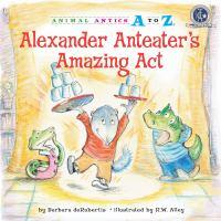 Alexander Anteater's Amazing Act
