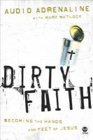 Dirty Faith : Becoming The Hands And Feet Of Jesus
