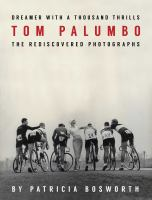 Dreamer With A Thousand Thrills : The Rediscovered Photographs of Tom Palumbo