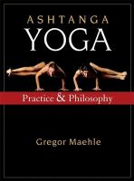 Ashtanga yoga : practice and philosophy : a comprehensive description of the primary series of Ashtanga yoga, following the traditional Vinyasa count, and an authentic explanation of the Yoga Sutra of Patanjali