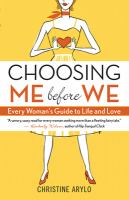 Choosing Me Before We : Every Women's Guide to Life and Love
