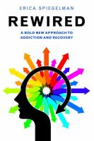 Rewired : a bold new approach to addiction and recovery