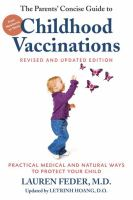 The parents' concise guide to childhood vaccinations : practical medical and natural ways to protect your child