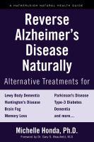 Reverse Alzheimer's Disease Naturally: Alternative Treatments for Dementia Inclu