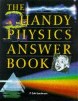 The Handy Answer Book Series: The Handy Physics Answer Book