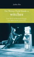 The Weiser field guide to witches : from hexes to Hermione Granger, from Salem to the Land of Oz