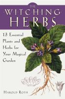 The Witching Herbs : 13 Essential Plants and Herbs for your Magical Garden