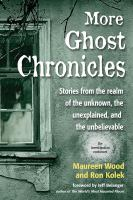 More Ghost Chronicles : Stories from the Realm of the Unknown, the Unexplained, and the Unbelievable.