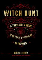 Witch hunt : a traveler's guide to the power & persecution of the witch