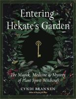 Entering Hekate's Garden : The Magick, Medicine and Mystery of Plant Spirit Witchcraft.