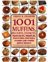 1001 Muffins, Biscuits, Doughnuts, Pancakes, Waffles, Popovers, Fritters, Scones, and Other Quick Breads