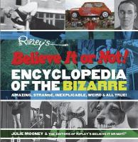 Ripley's Believe It or Not! Encyclopedia of the Bizarre, Amazing, Strange, Inexplicable, Weird and All True!